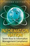 Information Nation: Seven Keys to Information Management Compliance