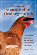 Tales From the Sustainable Underground: A Wild Journey with People Who Care More About the Planet Than the Law