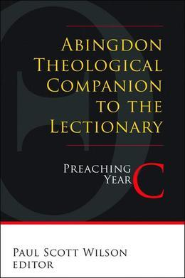 Abingdon Theological Companion to the Lectionary (Year C): Preaching Year C
