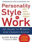 Personality Style at Work: The Secret to Working with (Almost) Anyone