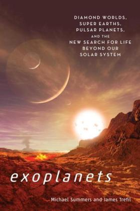 Exoplanets: Diamond Worlds, Super Earths, Pulsar Planets, and the New Search for Life beyondOur Solar System