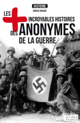 Les plus incroyables histoires des anonymes de la guerre