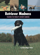 Retriever Madness: Training the World's Favorite Gundog