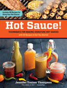Hot Sauce!: Techniques for Making Signature Hot Sauces, with 32 Recipes to Get You Started; Includes 60 Recipes for Using Your Hot