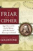 The Friar and the Cipher: Roger Bacon and the Unsolved Mystery of the Most Unusual Manuscript in the World