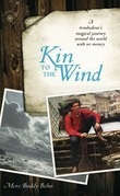 Kin to the Wind: A Troubadour's Magical Journey Around the World with No Money