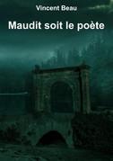MAUDIT SOIT LE POÈTE