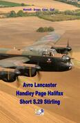 Avro Lancaster - Handley Page Halifax - Short S.29 Stirling