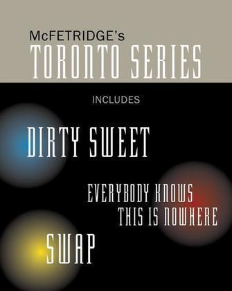 The Toronto Series Bundle: Includes the novels Dirty Sweet, Everybody Knows this is Nowhere, and Swap