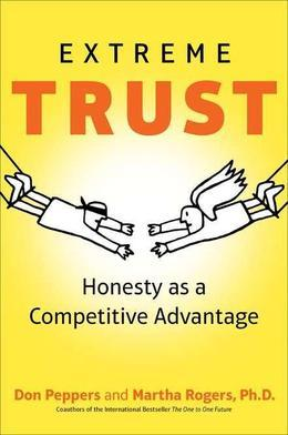 Extreme Trust: Turning Proactive Honesty and Flawless Execution into Long-Term Profits, Revised