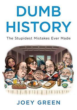 Dumb History: The Stupidest Mistakes Ever Made