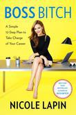 Boss Bitch: A Simple 12-Step Plan to Take Charge of Your Career