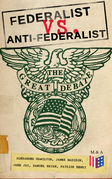 Federalist vs. Anti-Federalist: The Great Debate (Complete Articles & Essays in One Volume)