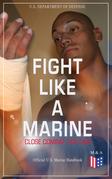 Fight Like a Marine - Close Combat Fighting (Official U.S. Marine Handbook)