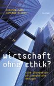 Wirtschaft ohne Ethik? Eine ökonomisch-philosophische Analyse