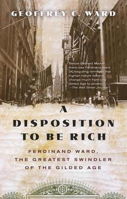 A Disposition to Be Rich: How a Small-Town Pastor's Son Ruined an American President, Brought on a Wall Street Crash, and Made Himself the Best-Hated