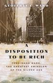 A Disposition to Be Rich: How a Small-Town Pastor's Son Ruined an American President, Brought on a Wall Street Crash, and Made Himself the Best-