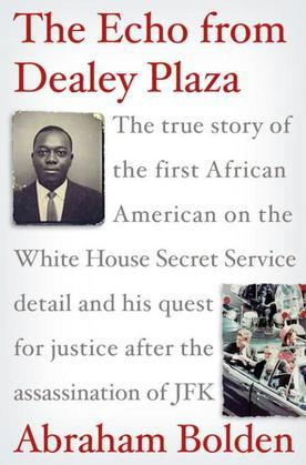 The Echo from Dealey Plaza: The true story of the first African American on the White House Secret Servicedetail and his quest for justice after the a