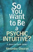 So You Want to Be a Psychic Intuitive?