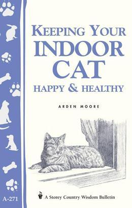 Keeping Your Indoor Cat Happy & Healthy (Storey's Country Wisdom Bulletin A-271)