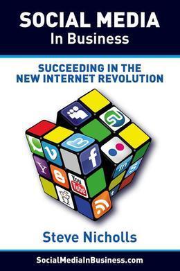 Social Media in Business: Succeeding in the new Internet Revolution