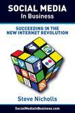 Social Media in Business: Succeeding in the new Internet Revolution