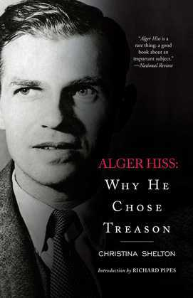 Alger Hiss: Why He Chose Treason