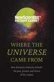 Where the Universe Came From: How Einstein¿s relativity unlocks the past, present and future of the cosmos