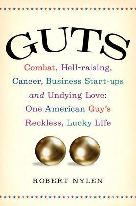 Guts: Combat, Hell-raising, Cancer, Business Start-ups, and Undying Love: One American Guy's Reckless, Lucky Life