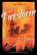 Into the Firestorm: A Novel of San Francisco, 1906