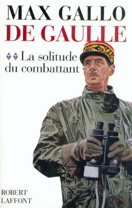 De Gaulle : La solitude du combattant - 1940-1946