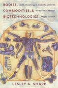 Bodies, Commodities, and Biotechnologies: Death, Mourning, and Scientific Desire in the Realm of Human Organ Transfer