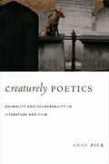 Creaturely Poetics: Animality and Vulnerability in Literature and Film