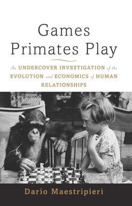 Games Primates Play, International Edition: An Undercover Investigation of the Evolution and Economics of Human Relationships