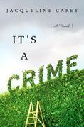 Jacqueline Carey - It's a Crime: A Novel