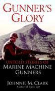 Gunner's Glory: Untold Stories of Marine Machine Gunners