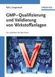 GMP-Qualifizierung und Validierung von Wirkstoffanlagen: Ein Leitfaden für die Praxis