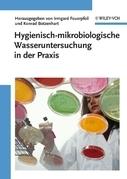 Hygienisch-mikrobiologische Wasseruntersuchung in der Praxis: Nachweismethoden, Bewertungskriterien, Qualittssicherung, Normen