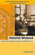 Heinrich Wieland: Naturforscher, Nobelpreistrager und Willstatters Uhr