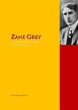 The Collected Works of Zane Grey