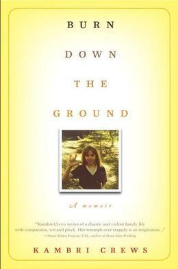 Burn Down the Ground: A Memoir