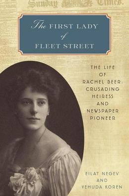 The First Lady of Fleet Street: The Life of Rachel Beer: Crusading Heiress and Newspaper Pioneer