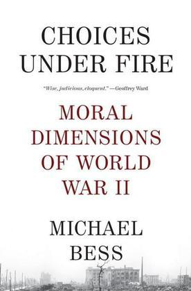Choices Under Fire: Moral Dimensions of World War II