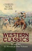 WESTERN CLASSICS Boxed Set - 12 Novels in One Volume