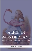 """Alice in Wonderland: The Complete Collection [all 5 books + a lost chapter from """"Through the Looking Glass""""] (Book Center) (The Greatest Fictional Characters of All Time)"""