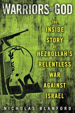 Warriors of God: Inside Hezbollah's Thirty-Year Struggle Against Israel