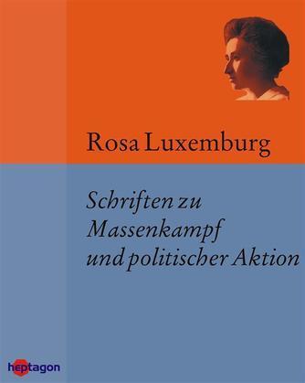 Schriften zu Massenkampf und politischer Aktion