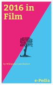 e-Pedia: 2016 in Film
