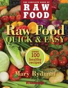 Raw Food Quick & Easy: Over 100 Healthy Recipes Including Smoothies, Seasonal Salads, Dressings, Pates, Soups, Hearty Creations, Snacks, and Desserts