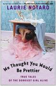 Laurie Notaro - We Thought You Would Be Prettier: True Tales of the Dorkiest Girl Alive